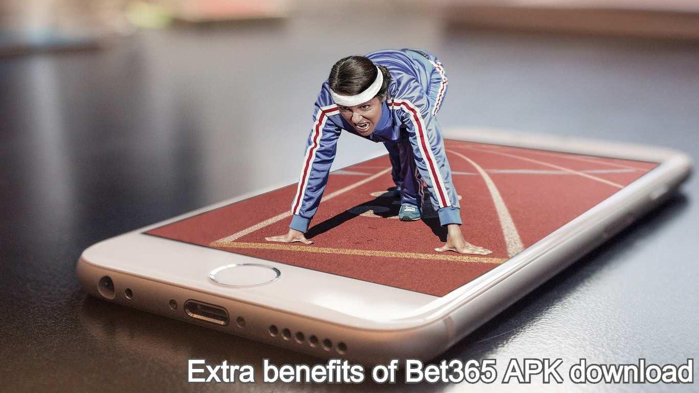 Extra benefits of Bet365 APK download
